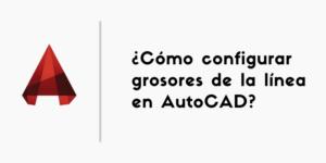 ¿Como configurar grosores de la linea en AutoCAD