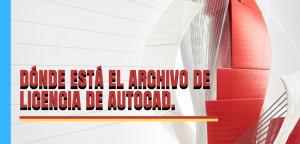 ¿Dónde está el archivo de licencia de AutoCAD? en 8 versiones