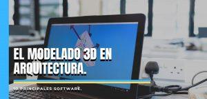 El modelado 3D en Arquitectura y 10 principales software.